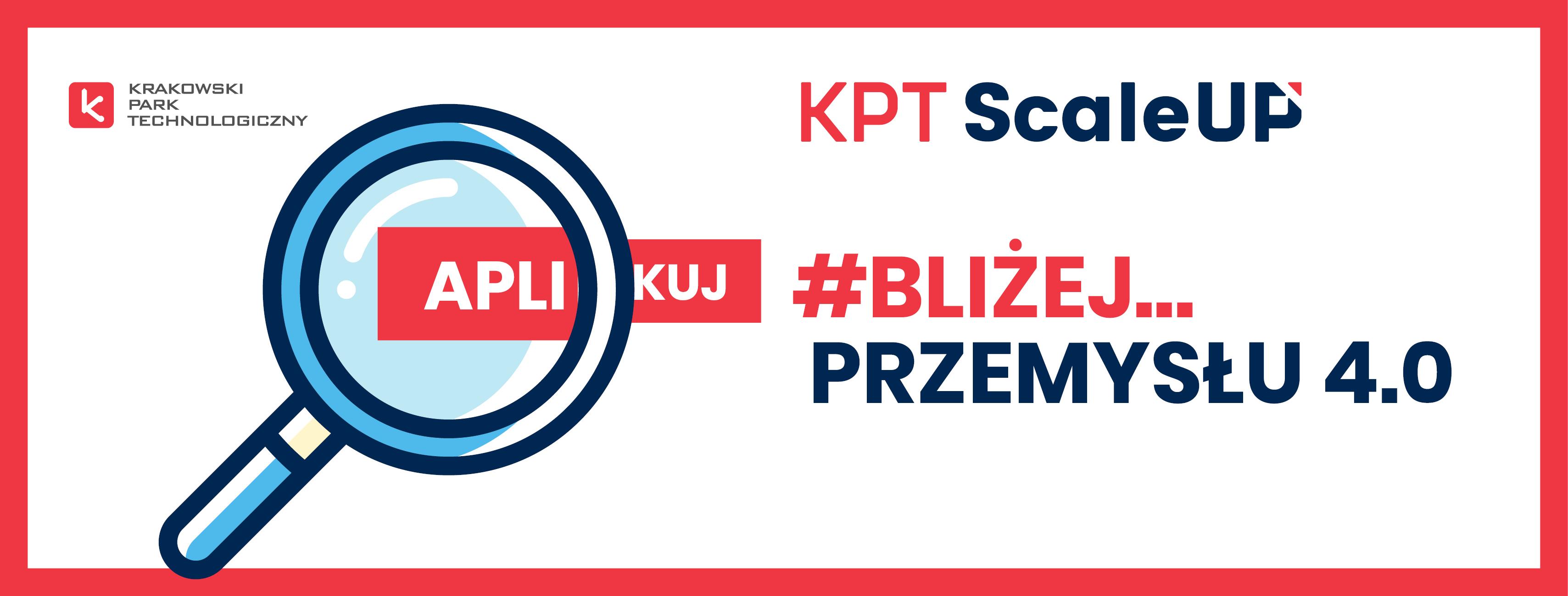Trwa rekrutacja do VI już edycji programu akceleracyjnego KPT ScaleUp